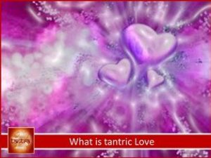 Tantric Relationships: What is tantric love