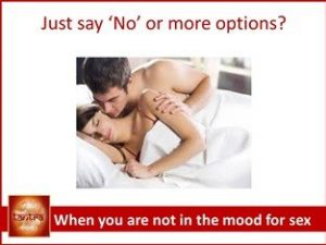 When you are not in the mood for sex
